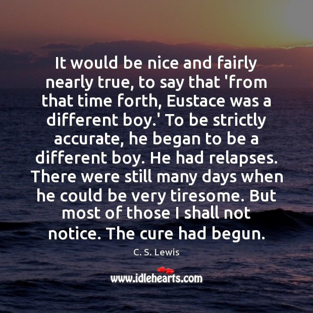 It would be nice and fairly nearly true, to say that 'from C. S. Lewis Picture Quote