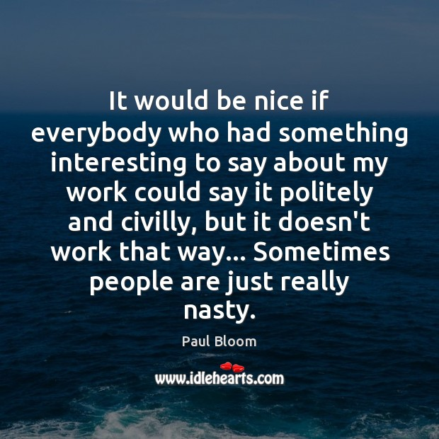 Paul Bloom Picture Quote image saying: It would be nice if everybody who had something interesting to say