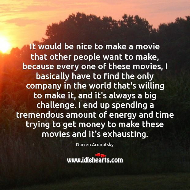 It would be nice to make a movie that other people want Be Nice Quotes Image