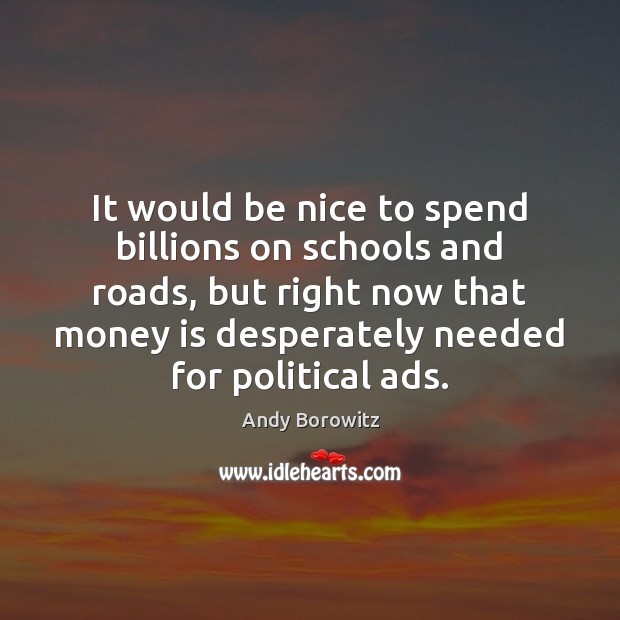 It would be nice to spend billions on schools and roads, but Image