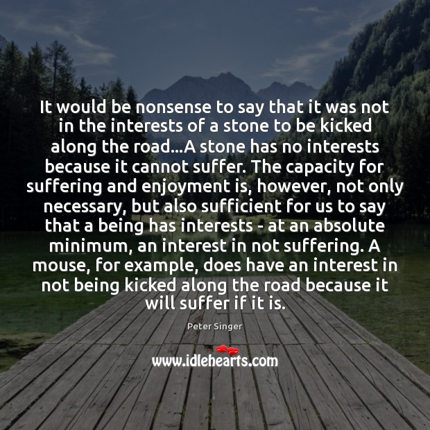 It would be nonsense to say that it was not in the Peter Singer Picture Quote