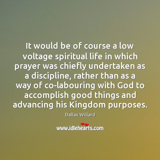 Image, It would be of course a low voltage spiritual life in which