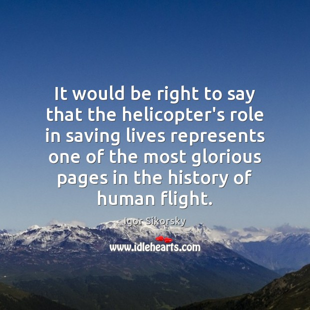 It would be right to say that the helicopter's role in saving Igor Sikorsky Picture Quote