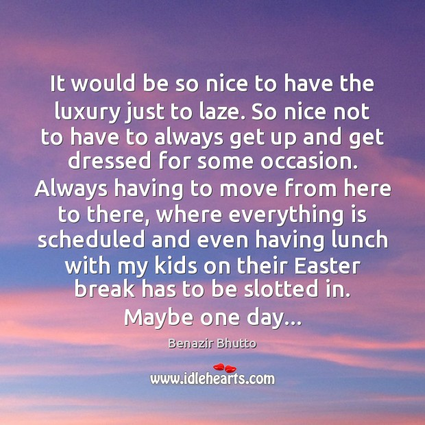 It would be so nice to have the luxury just to laze. Easter Quotes Image