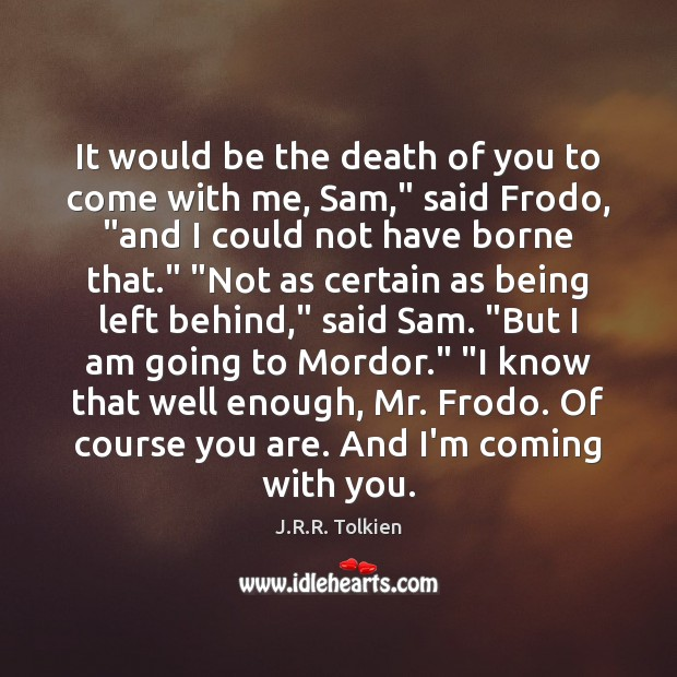 """It would be the death of you to come with me, Sam,"""" Image"""