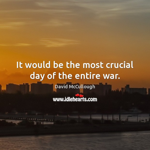 Image, It would be the most crucial day of the entire war.