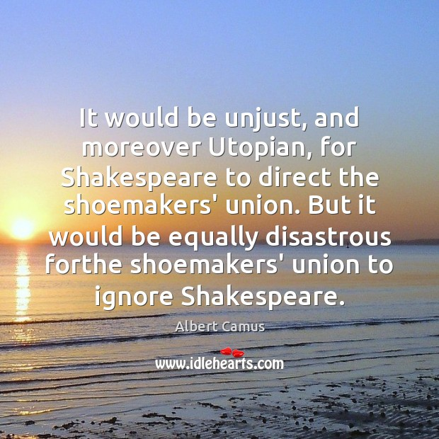 Image, It would be unjust, and moreover Utopian, for Shakespeare to direct the