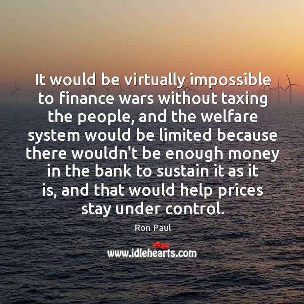 Image, It would be virtually impossible to finance wars without taxing the people,