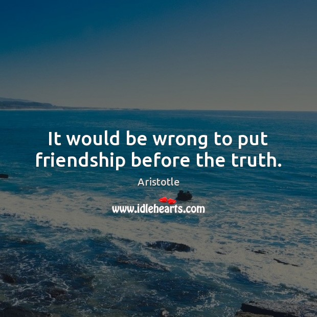 Image, It would be wrong to put friendship before the truth.
