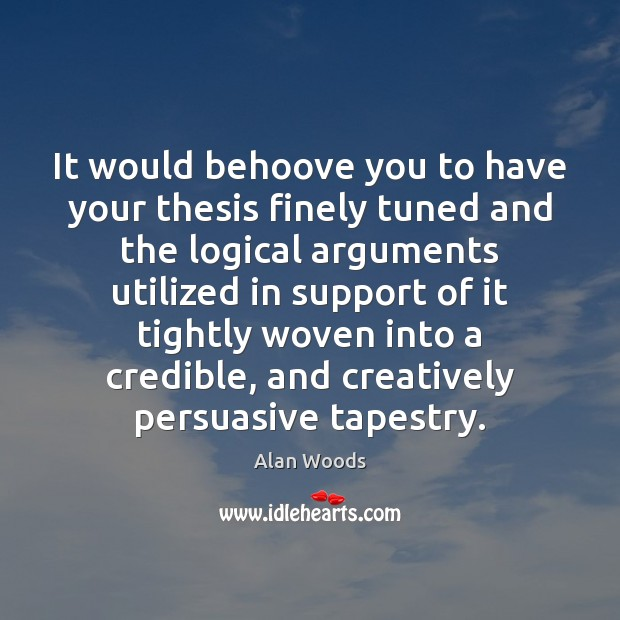 It would behoove you to have your thesis finely tuned and the Image