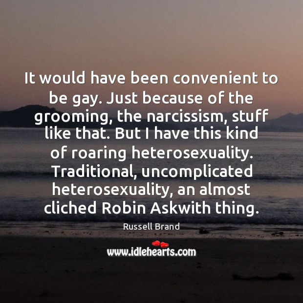 It would have been convenient to be gay. Just because of the Russell Brand Picture Quote