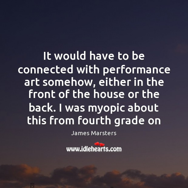 It would have to be connected with performance art somehow, either in Image