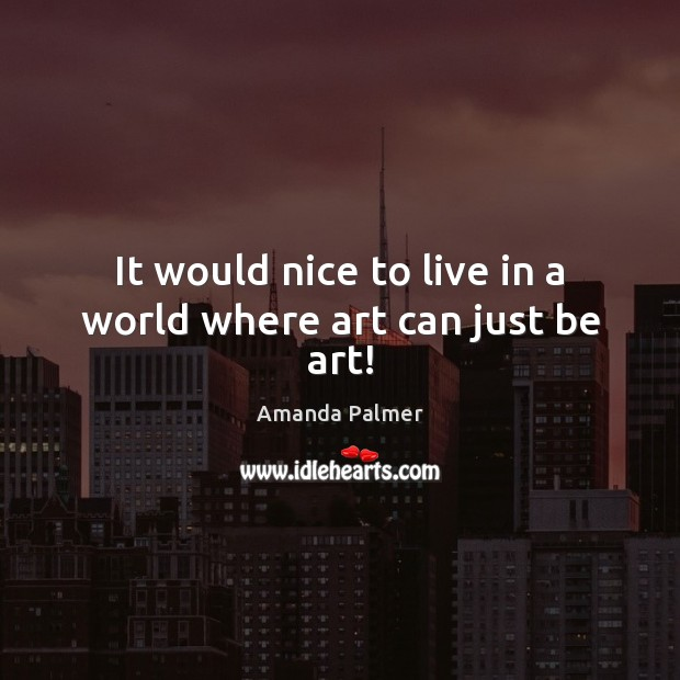 It would nice to live in a world where art can just be art! Image