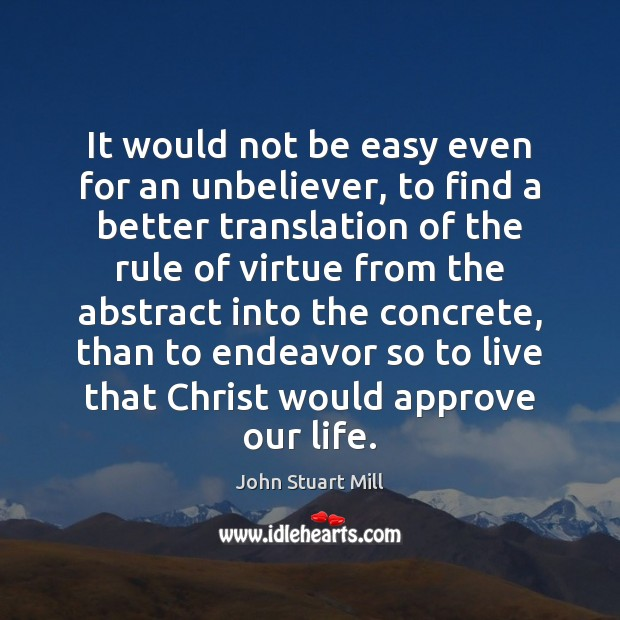 It would not be easy even for an unbeliever, to find a John Stuart Mill Picture Quote