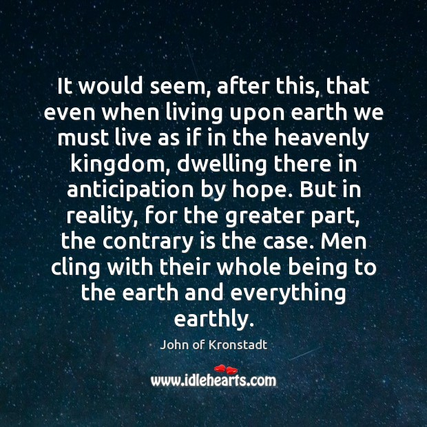 It would seem, after this, that even when living upon earth we John of Kronstadt Picture Quote