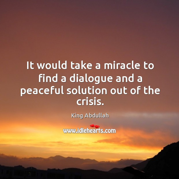 It would take a miracle to find a dialogue and a peaceful solution out of the crisis. Image