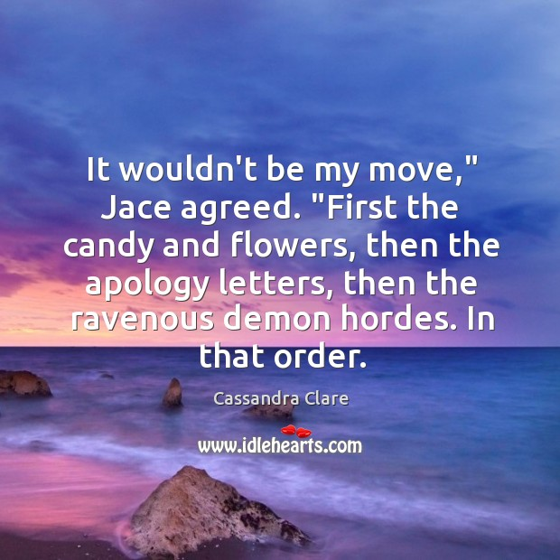 """It wouldn't be my move,"""" Jace agreed. """"First the candy and flowers, Image"""