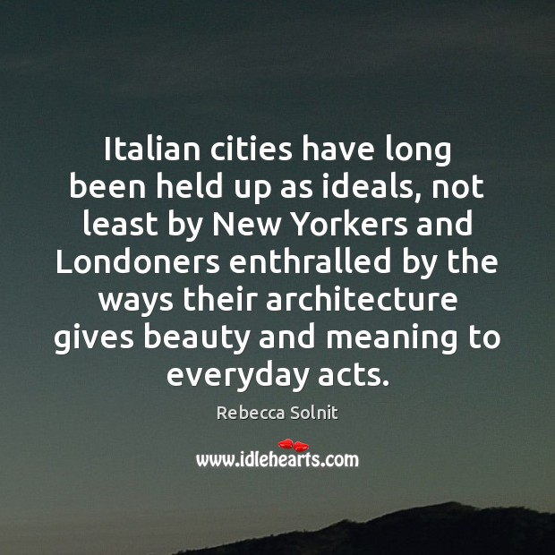 Italian cities have long been held up as ideals, not least by Image