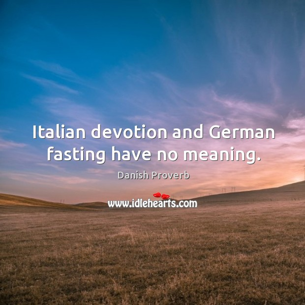 Image, Italian devotion and german fasting have no meaning.