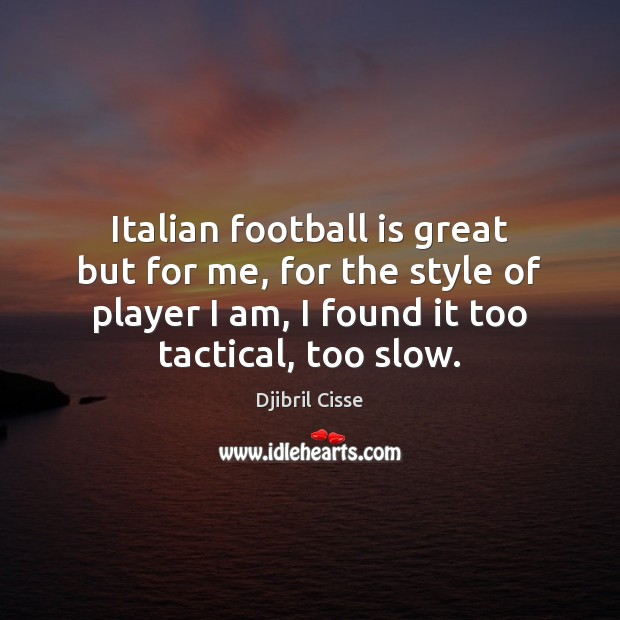 Italian football is great but for me, for the style of player Football Quotes Image