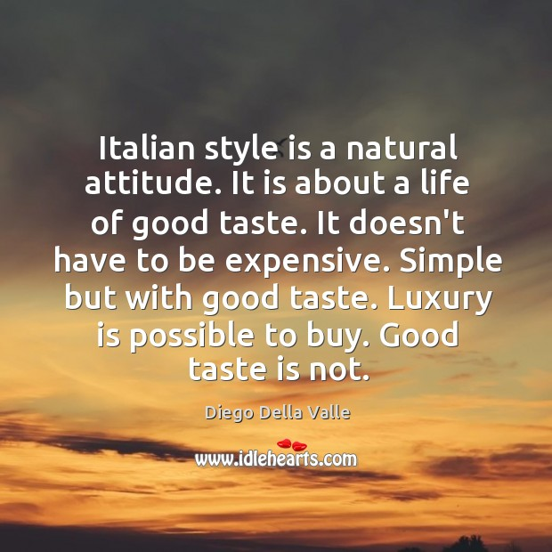 Italian style is a natural attitude. It is about a life of Image