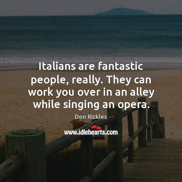 Italians are fantastic people, really. They can work you over in an Image