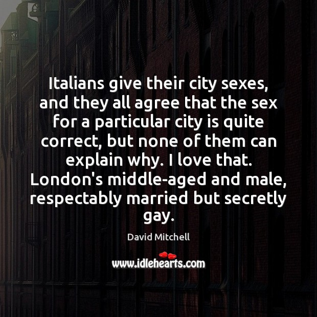 Italians give their city sexes, and they all agree that the sex David Mitchell Picture Quote