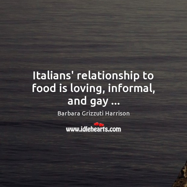 Image, Italians' relationship to food is loving, informal, and gay …