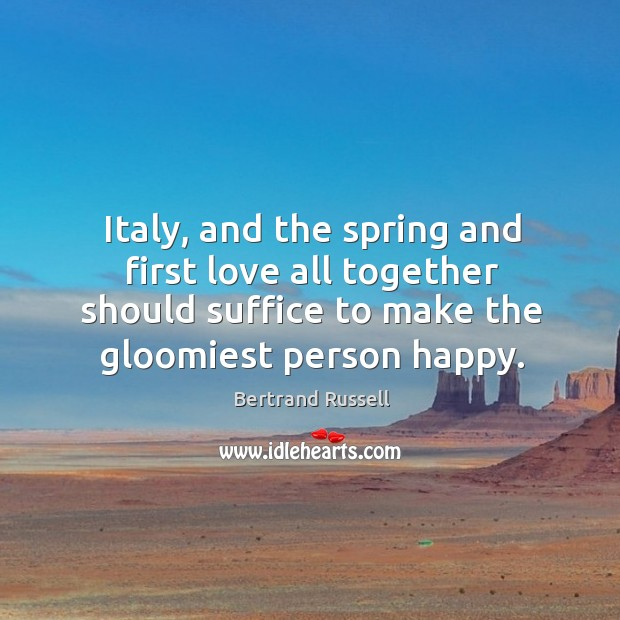 Italy, and the spring and first love all together should suffice to make the gloomiest person happy. Image