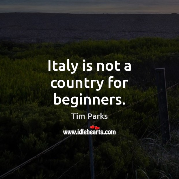 Italy is not a country for beginners. Image