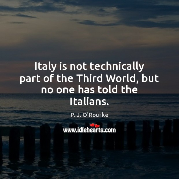 Italy is not technically part of the Third World, but no one has told the Italians. Image
