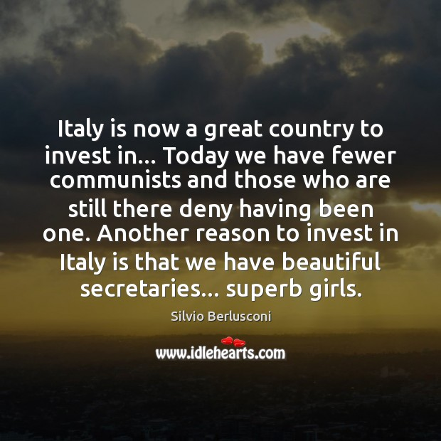 Italy is now a great country to invest in… Today we have Silvio Berlusconi Picture Quote