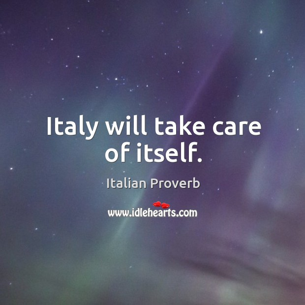 Image, Italy will take care of itself.
