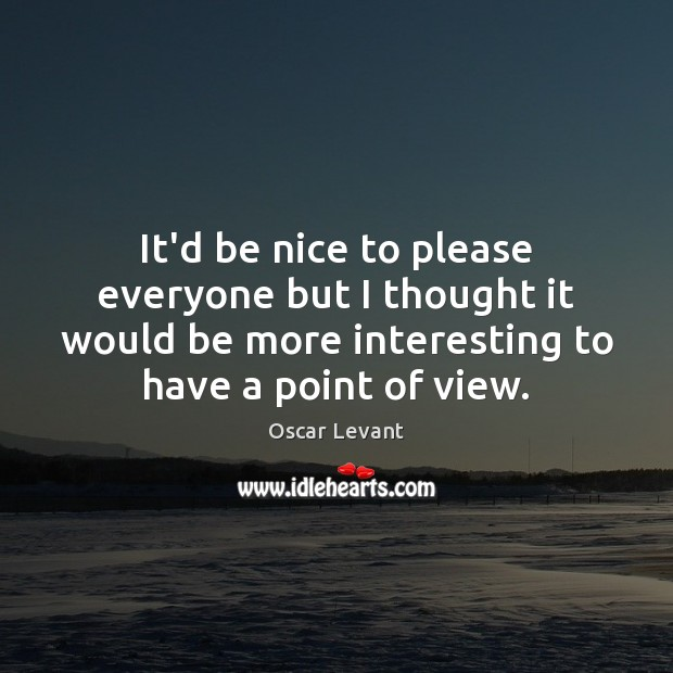 It'd be nice to please everyone but I thought it would be Be Nice Quotes Image