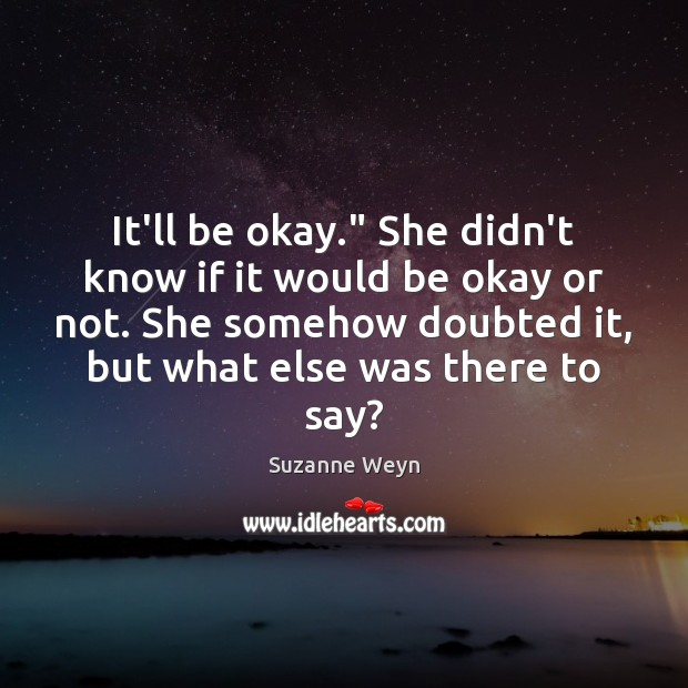 "It'll be okay."" She didn't know if it would be okay or Image"