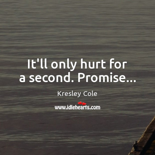 It'll only hurt for a second. Promise… Kresley Cole Picture Quote
