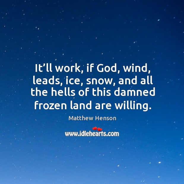 It'll work, if God, wind, leads, ice, snow, and all the hells of this damned frozen land are willing. Image