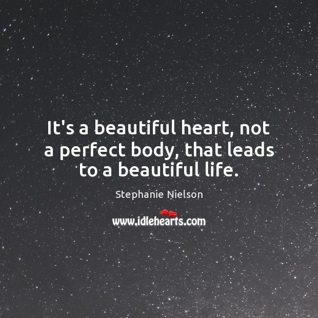 Image, It's a beautiful heart, not a perfect body, that leads to a beautiful life.