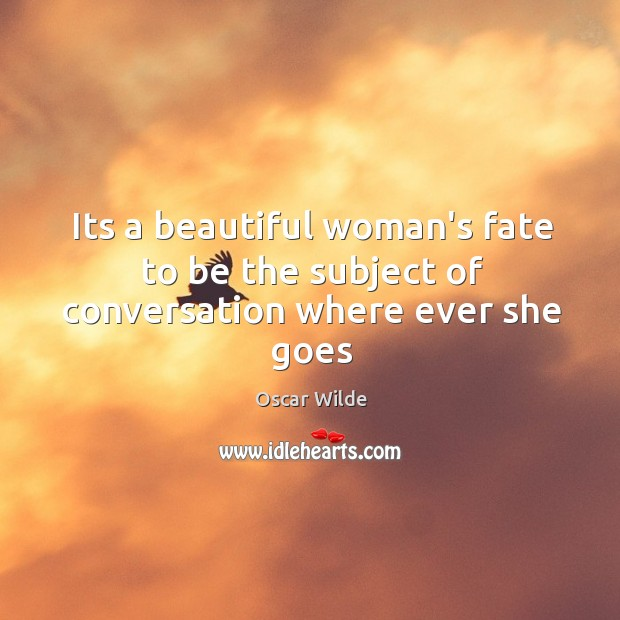 Image, Its a beautiful woman's fate to be the subject of conversation where ever she goes