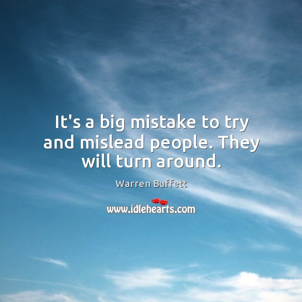 It's a big mistake to try and mislead people. They will turn around. Image