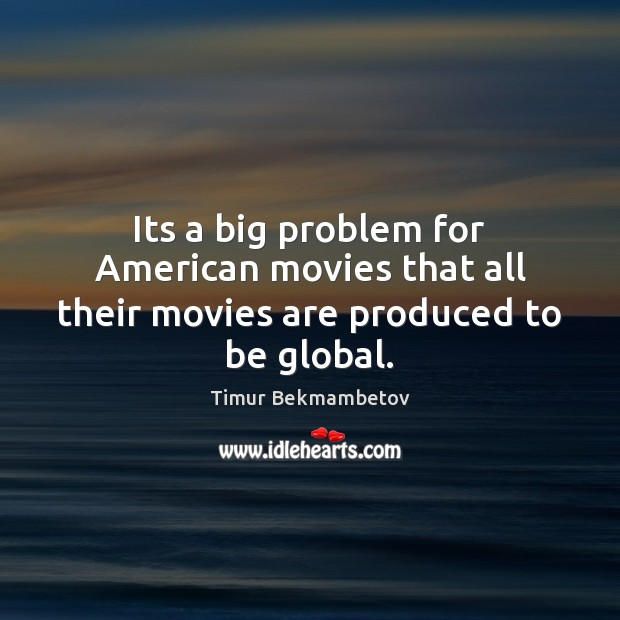 Image, Its a big problem for American movies that all their movies are produced to be global.