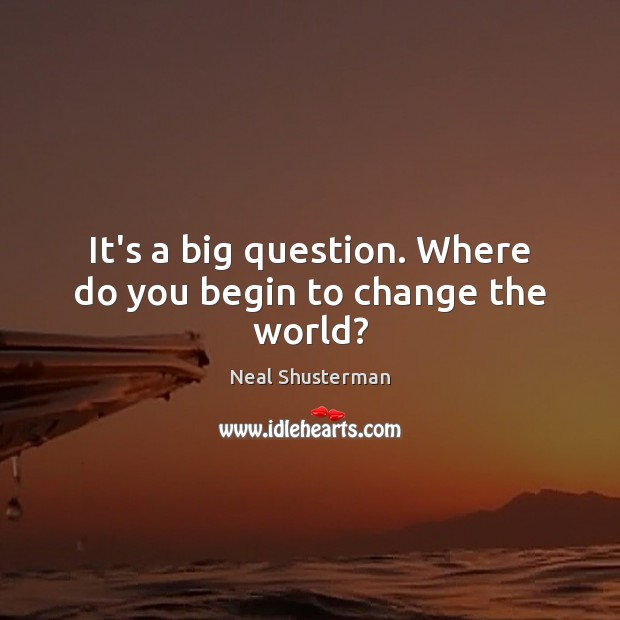 It's a big question. Where do you begin to change the world? Image