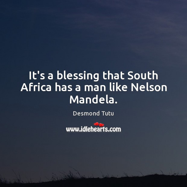 Image, It's a blessing that South Africa has a man like Nelson Mandela.