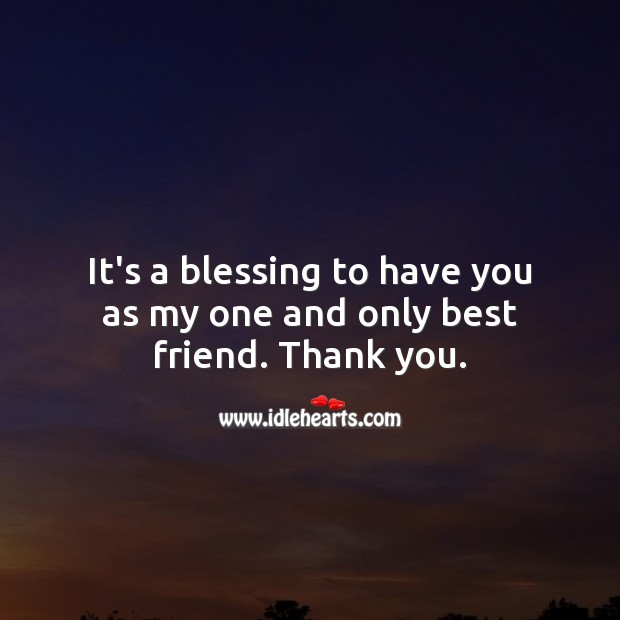 It's a blessing to have you as my one and only bestie. Thank you. Thank You Quotes Image