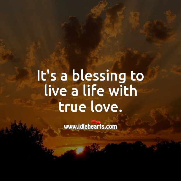 It's a blessing to live a life with true love. Blessings Quotes Image