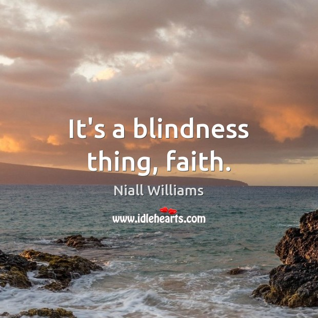 It's a blindness thing, faith. Image