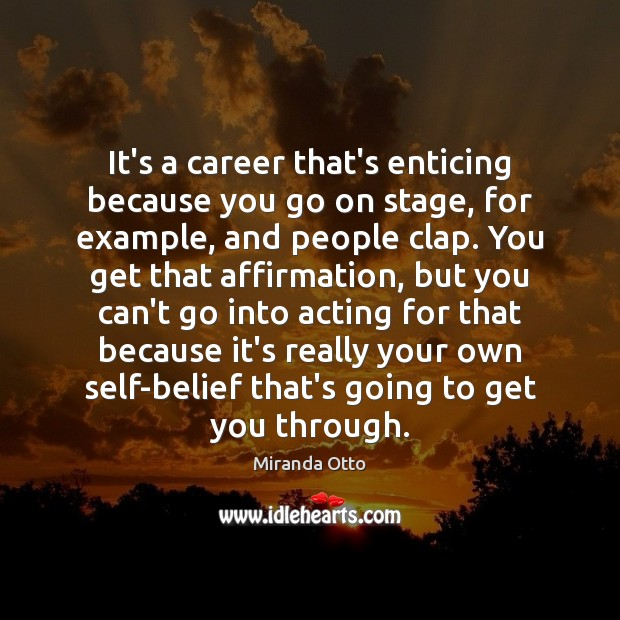 It's a career that's enticing because you go on stage, for example, Image