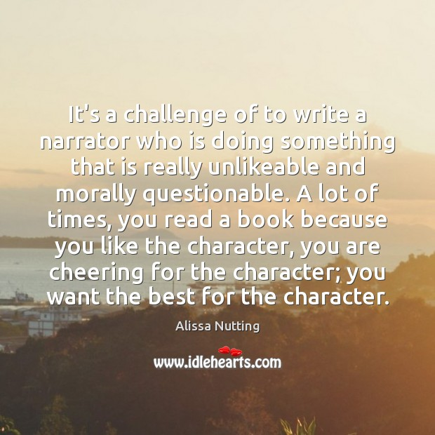It's a challenge of to write a narrator who is doing something Image