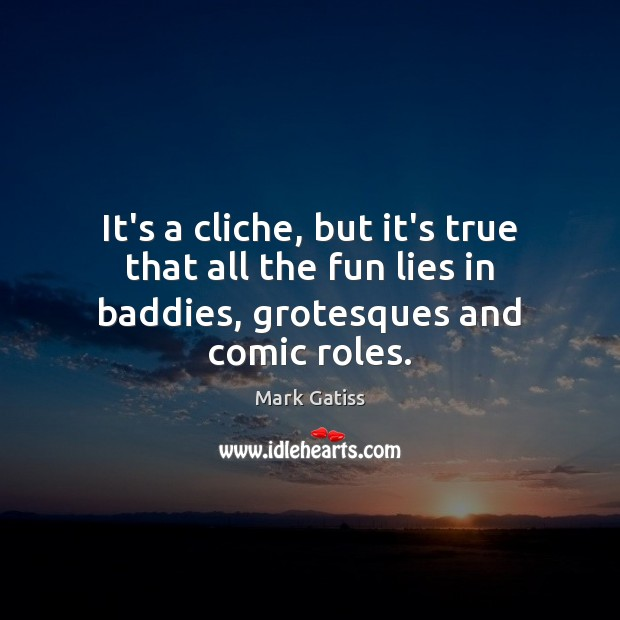 Image, It's a cliche, but it's true that all the fun lies in baddies, grotesques and comic roles.