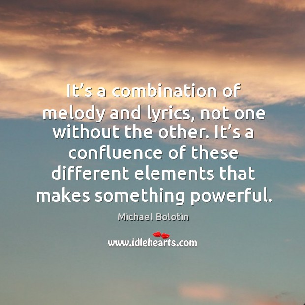 It's a combination of melody and lyrics, not one without the other. Michael Bolotin Picture Quote